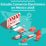 Estudio sobre el Comercio Electrónico en México 2018