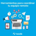 Herramientas para coordinar tu equipo remoto [Video]